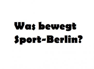 Was bewegt Sport-Berlin? Berlin – #InklusionsSportpark für Berlin! Ein Sportpark für ALLE!