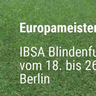 Freikarten für die IBSA Blindenfußball Europameisterschaft!